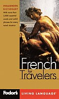 Fodor's French for Travelers, 2nd Edition (Phrase Book): More Than 3,800 Essential Words and Useful Phrases (Fodor's Languages for Travelers)
