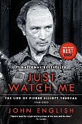 Just Watch Me: The Life Of Pierre Elliott Trudeau, Volume Two:... by John English