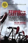 Stupid to the Last Drop How Alberta Is Bringing Environmental Armageddon to Canada & Doesnt Seem to Care