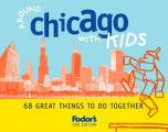 Fodor's Around Chicago with Kids: 68 Great Things to Do Together (Fodor's Around Chicago with Kids)