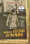 What Disturbs Our Blood: A Son's Quest to Redeem the Past Cover