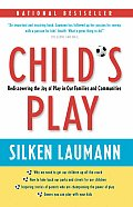 Child's Play: Rediscovering the Joy of Play in Our Families and Communities Cover