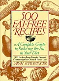 500 Fat-Free Recipes: A Complete Guide to Reducing the Fat in Your Diet: 500 Recipes from Soup to Dessert Containing One