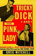Tricky Dick & the Pink Lady: Richard Nixon vs. Helen Gahagan Douglas - Sexual Politics & the Red Scare, 1950 Cover