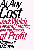 At Any Cost Jack Welch General Electric & the Pursuit of Profit
