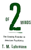 Of Two Minds: The Growing Disorder in American Psychiatry