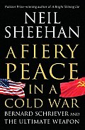 Fiery Peace in a Cold War Bernard Schriever & the Ultimate Weapon