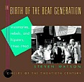 The birth of the beat generation :visionaries, rebels, and hipsters, 1944-1960