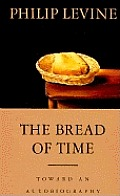 Bread Of Time Toward An Autobiography