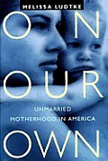 On our own :unmarried motherhood in America