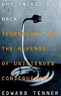 Why Things Bite Back Technology & The Revenge of Unintended Consequences