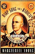Harp Song For Radical The Life & Times of Eugene Victor Debs