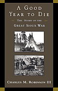 Good Year to Die The Story of the Great Sioux War