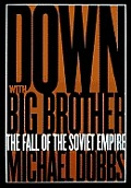 Down with Big Brother :the fall of the Soviet empire Cover