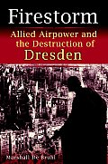 Firestorm Allied Airpower & the Destruction of Dresden