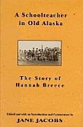 Schoolteacher In Old Alaska The Story of Hannah Breece