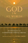 God in all worlds :an anthology of contemporary spiritual writing