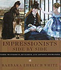 Impressionists side by side :their friendships, rivalries, and artistic exchanges