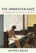 The Unwanted Gaze: The Destruction of Privacy in America Cover