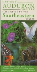 National Audubon Society Regional Guide to the Southeastern States: Alabama, Arkansas, Georgia, Kentucky, Louisiana, Mississippi, North Carolina, Sout Cover