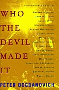 Who the devil made it :conversations with Robert Aldrich, George Cukor, Allan Dwan, Howard Hawks, Alfred Hitchcock, Chuck Jones, Fritz Lang, Joseph H. Lewis, Sidney Lumet, Leo McCarey, Otto Preminger,