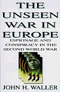 Unseen War in Europe Espionage & Conspiracy in the Second World War