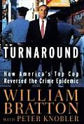 Turnaround How Americas Top Cop Reversed the Crime Epidemic