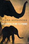 The Astonishing Elephant: An Ardent Appreciation of an Astonishing Animal