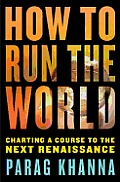 How to Run the World: Charting a Course to the next Renaissance Cover