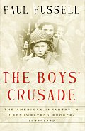 Modern Library Chronicles #14: The Boys' Crusade: The American Infantry in Northwestern Europe, 1944-1945
