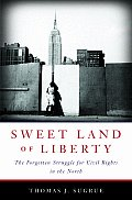 Sweet Land of Liberty: The Forgotten Struggle for Civil Rights in the North Cover