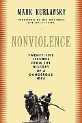 Nonviolence Twenty Five Lessons from the History of a Dangerous Idea