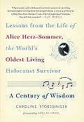 A Century of Wisdom: Lessons from the Life of Alice Herz-Sommer, the World's Oldest Living Holocaust Survivor Cover