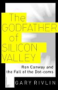 The Godfather of Silicon Valley: Ron Conway and the Fall of the Dot-coms Cover