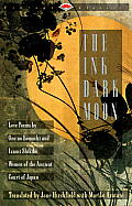 Ink Dark Moon Love Poems by Ono No Komachi & Izumi Shikibu Women of the Ancient Court of Japan