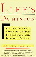 Lifes Dominion An Argument about Abortion Euthanasia & Individual Freedom