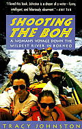 Shooting the Boh A Womans Voyage Down the Wildest River in Borneo