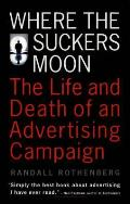 Where the Suckers Moon The Life & Death of an Advertising Campaign