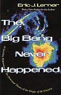The Big Bang Never Happened: A Startling Refutation of the Dominant Theory of the Origin of The.....