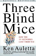 Three Blind Mice How the TV Networks Lost Their Way