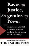 Race-Ing Justice, En-Gendering Power: Essays on Anita Hill, Clarence Thomas & Constru