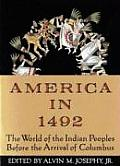 America in 1492 The World of the Indian Peoples Before the Arrival of Columbus