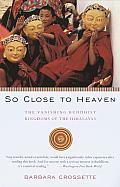 So Close To Heaven : the Vanishing Buddhist Kingdoms of the Himalayas (96 Edition)