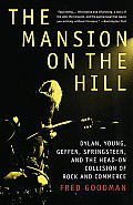 Mansion on the Hill Dylan Young Geffen Springsteen & the Head On Collision of Rock & Commerce