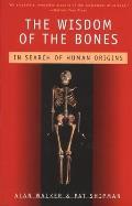 Wisdom of the Bones In Search of Human Origins