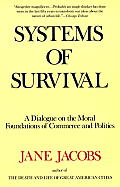 Systems of Survival A Dialogue on the Moral Foundations of Commerce & Politics