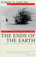 The Ends of the Earth: From Togo to Turkmenistan, from Iran to Cambodia--A Journey to the Frontiers of Anarchy