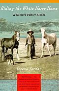 Riding the White Horse Home: A Western Family Album (Vintage Departures) Cover