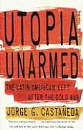 Utopia Unarmed The Latin American Left After the Cold War