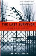 Last Survivor Legacies Of Dachau